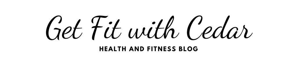 Get Fit with Cedar - Health and Fitness Blog